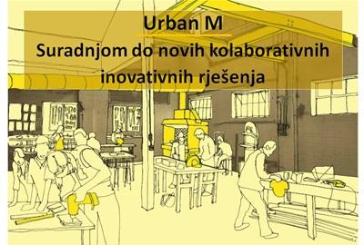 Urban M – Suradnjom do novih kolaborativnih inovativnih rješenja